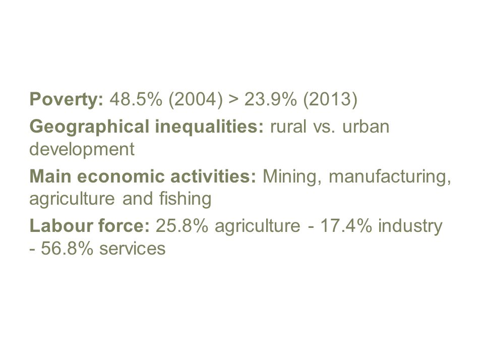 Poverty: 48.5% (2004) > 23.9% (2013) Geographical inequalities: rural vs.