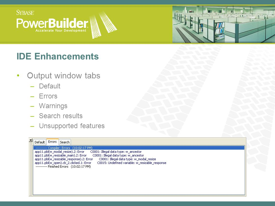 IDE Enhancements Output window tabs –Default –Errors –Warnings –Search results –Unsupported features