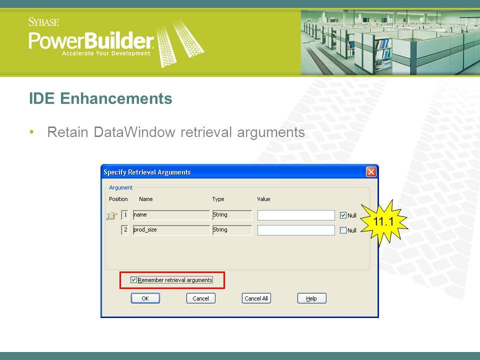 IDE Enhancements Retain DataWindow retrieval arguments 11.1