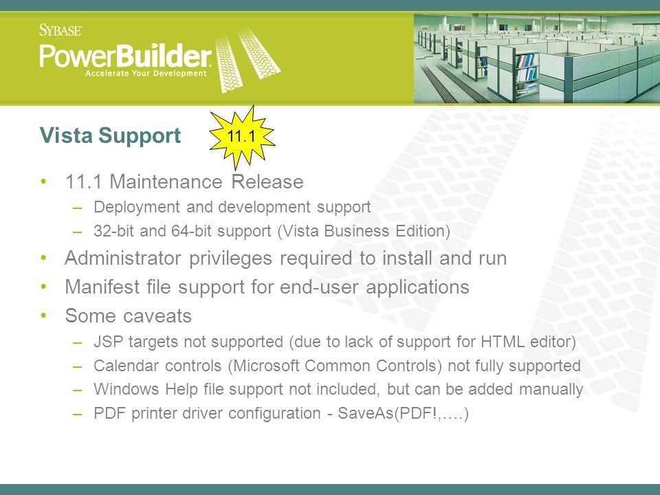 Vista Support 11.1 Maintenance Release –Deployment and development support –32-bit and 64-bit support (Vista Business Edition) Administrator privilege