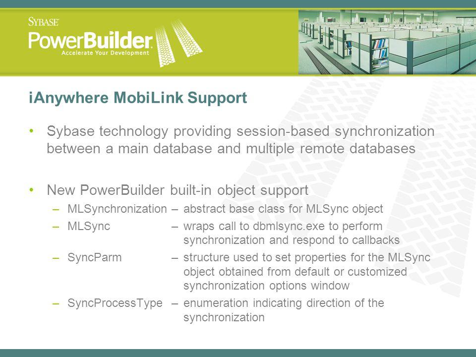 iAnywhere MobiLink Support Sybase technology providing session-based synchronization between a main database and multiple remote databases New PowerBu