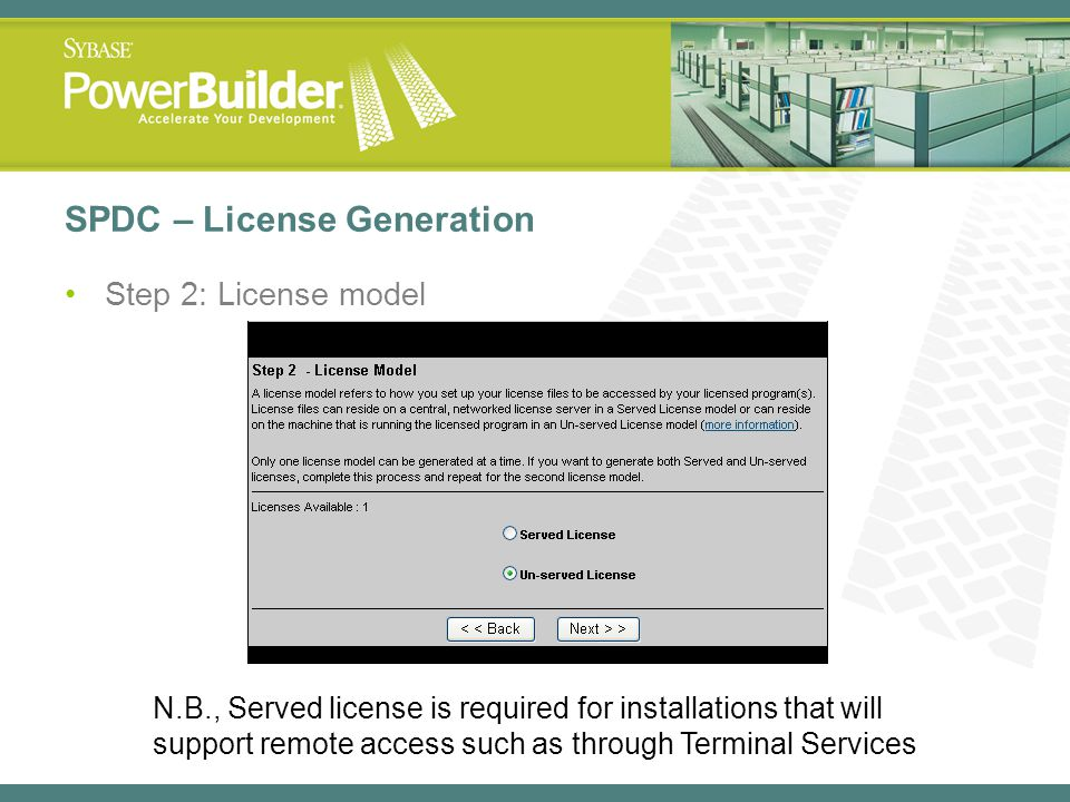 SPDC – License Generation Step 2: License model N.B., Served license is required for installations that will support remote access such as through Ter