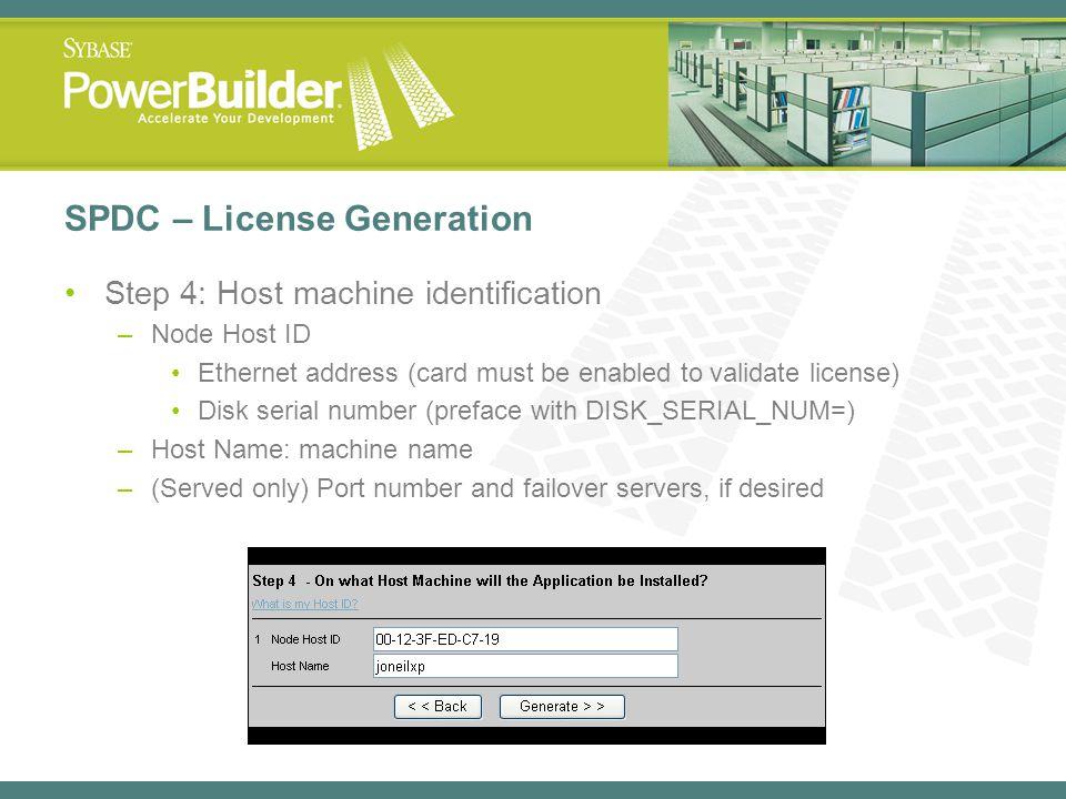 SPDC – License Generation Step 4: Host machine identification –Node Host ID Ethernet address (card must be enabled to validate license) Disk serial nu