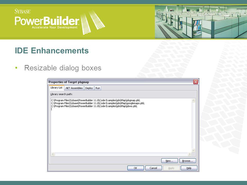 IDE Enhancements Resizable dialog boxes