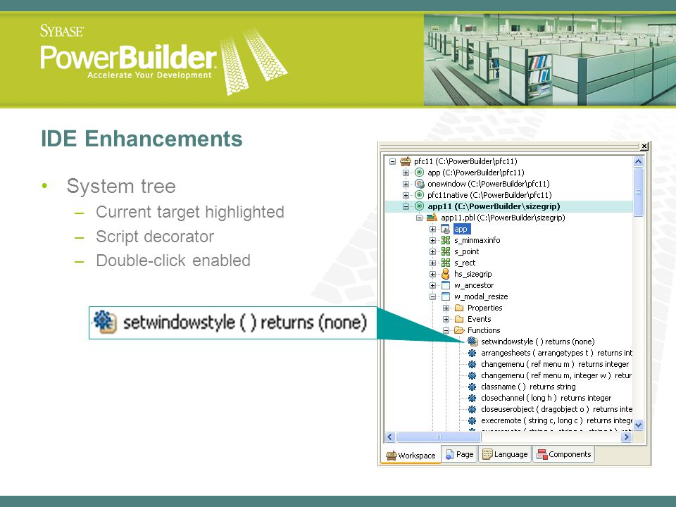 IDE Enhancements System tree –Current target highlighted –Script decorator –Double-click enabled