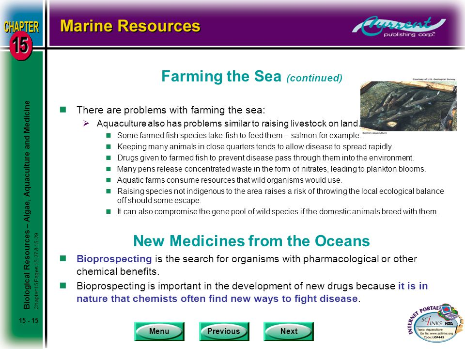 MenuPreviousNext 15 - 15 Farming the Sea (continued) nThere are problems with farming the sea:  Aquaculture also has problems similar to raising livestock on land.