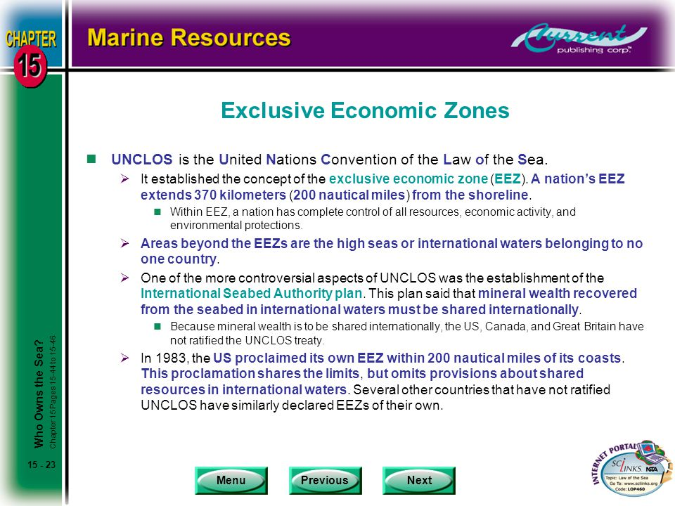 MenuPreviousNext 15 - 23 Exclusive Economic Zones nUNCLOS is the United Nations Convention of the Law of the Sea.