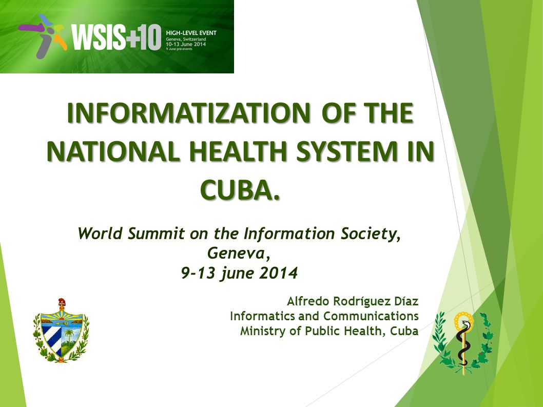 World Summit on the Information Society, Geneva, 9-13 june 2014 2 Cuban Health System UNIVERSAL FREE ACCESSIBLE COMPREHENSIVE REGIONALIZED