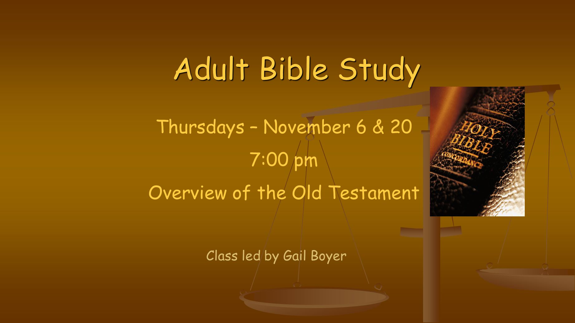 Adult Bible Study Class led by Gail Boyer Thursdays – November 6 & 20 7:00 pm Overview of the Old Testament