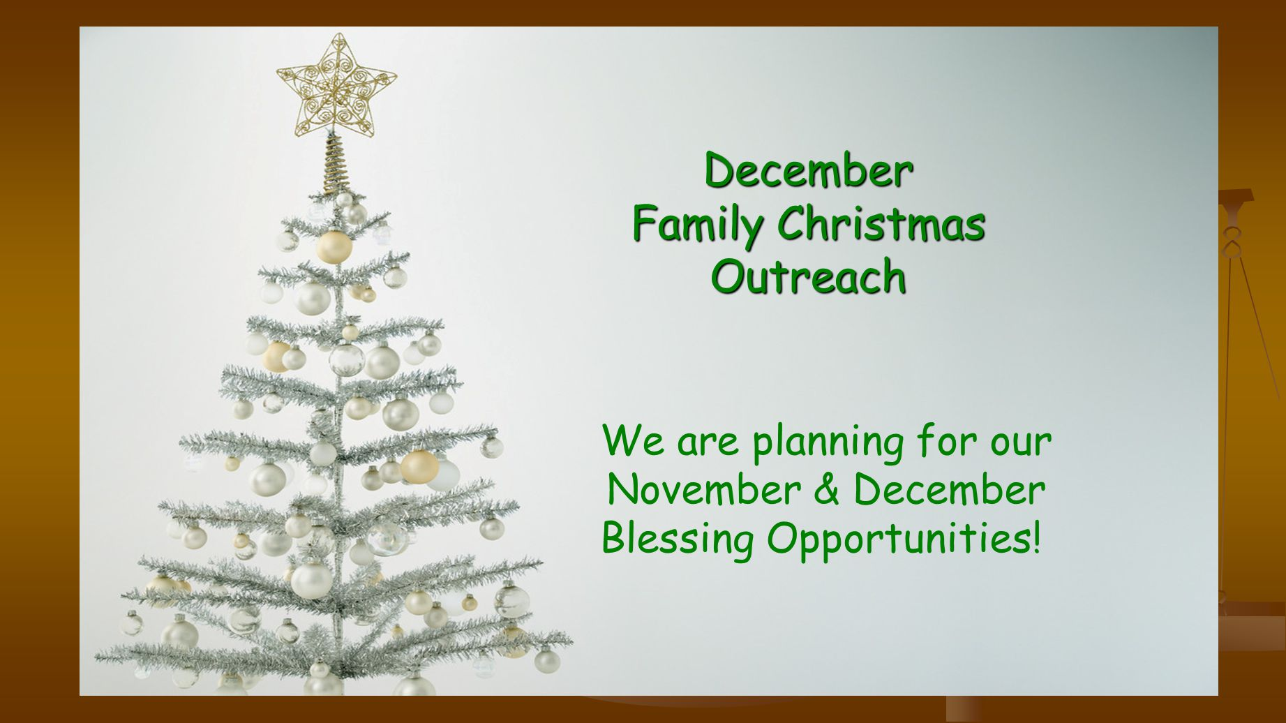 December Family Christmas Outreach We are planning for our November & December Blessing Opportunities!