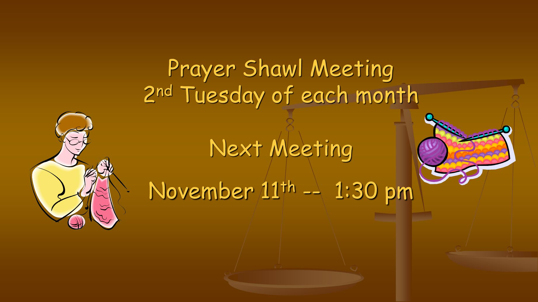Prayer Shawl Meeting 2 nd Tuesday of each month Prayer Shawl Meeting 2 nd Tuesday of each month Next Meeting November 11 th -- 1:30 pm