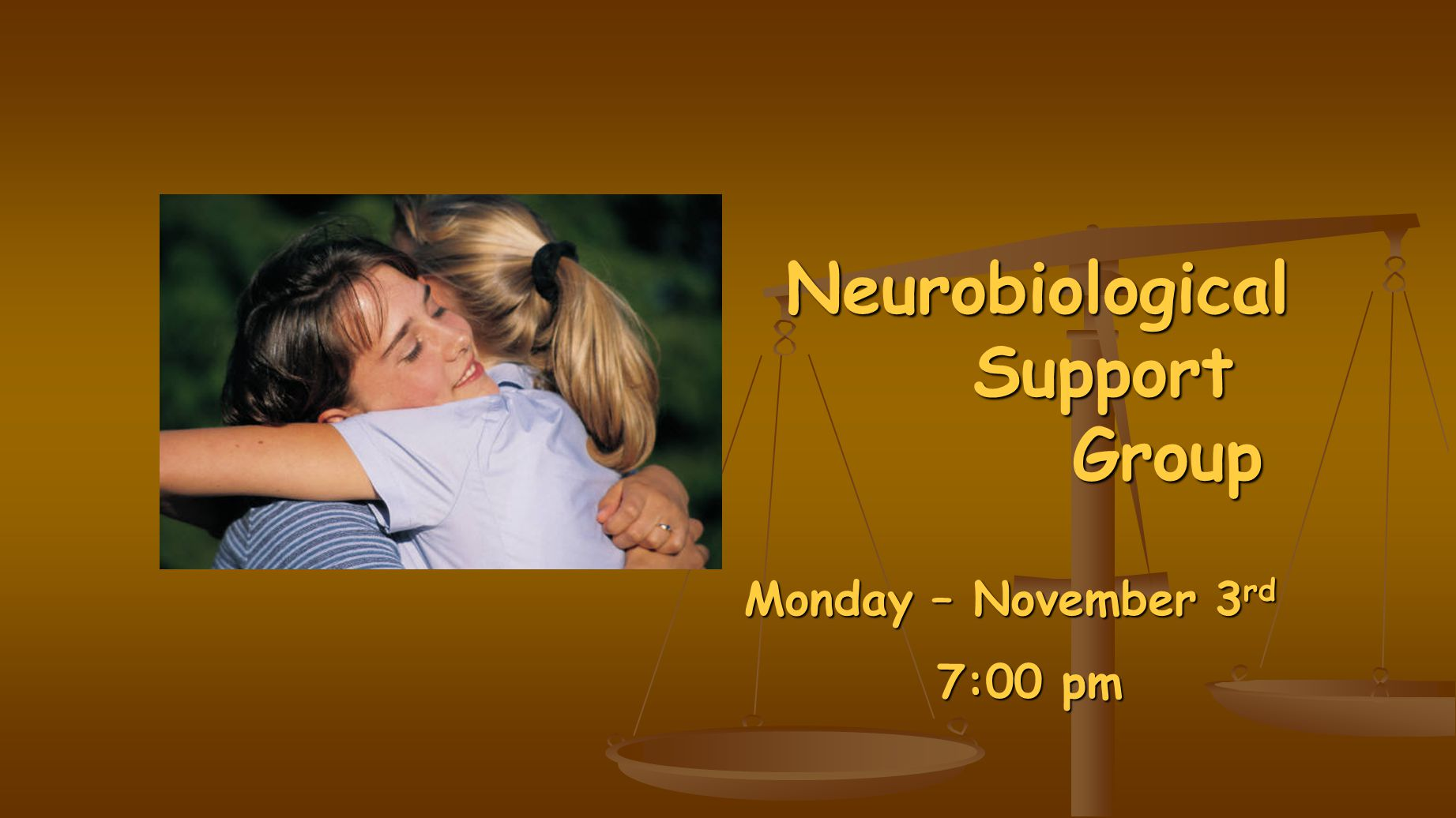 Neurobiological Support Group Monday – November 3 rd 7:00 pm