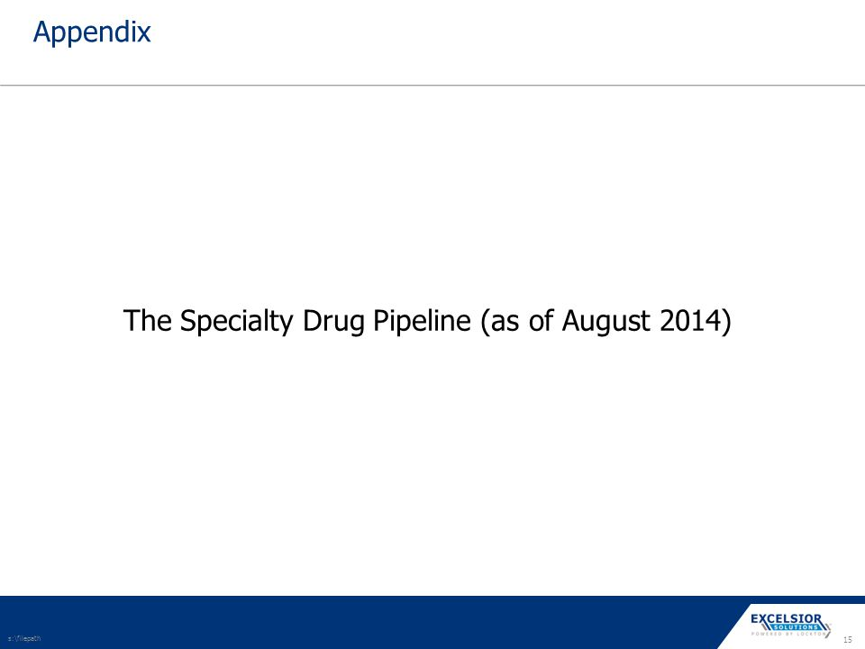 15 Appendix The Specialty Drug Pipeline (as of August 2014) s:\filepath