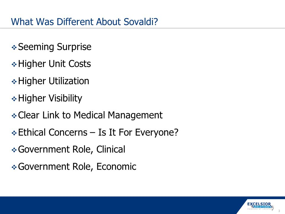 3 What Was Different About Sovaldi?  Seeming Surprise  Higher Unit Costs  Higher Utilization  Higher Visibility  Clear Link to Medical Management