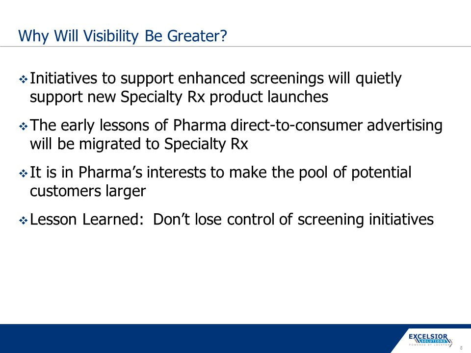8 Why Will Visibility Be Greater?  Initiatives to support enhanced screenings will quietly support new Specialty Rx product launches  The early less