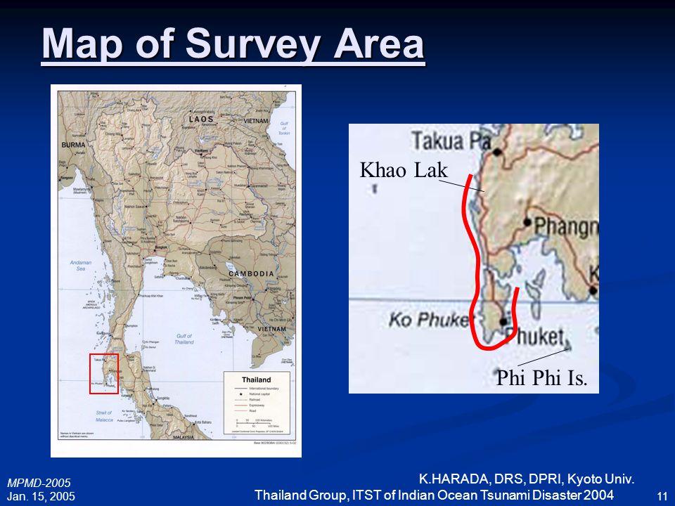 MPMD-2005 Jan. 15, 2005 K.HARADA, DRS, DPRI, Kyoto Univ. Thailand Group, ITST of Indian Ocean Tsunami Disaster 2004 11 Map of Survey Area Khao Lak Phi