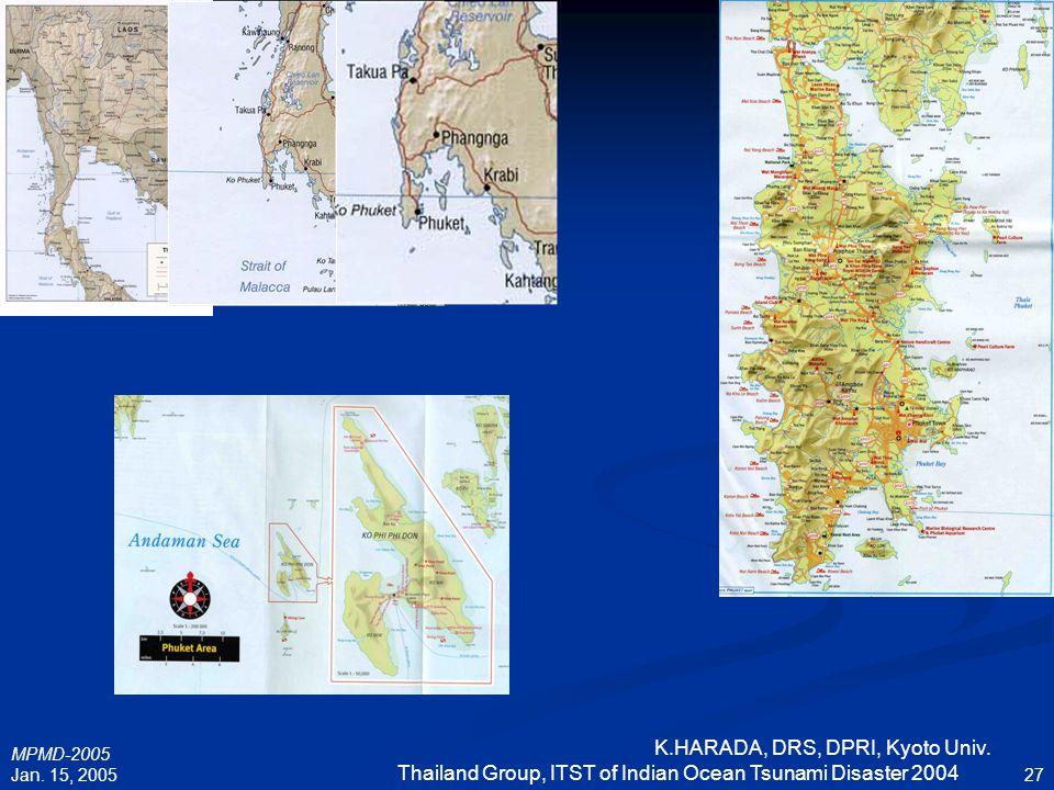 MPMD-2005 Jan. 15, 2005 K.HARADA, DRS, DPRI, Kyoto Univ. Thailand Group, ITST of Indian Ocean Tsunami Disaster 2004 27