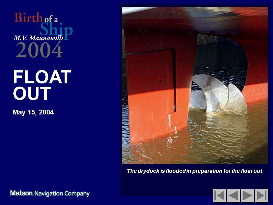 FLOAT OUT May 15, 2004 The drydock is flooded in preparation for the float out