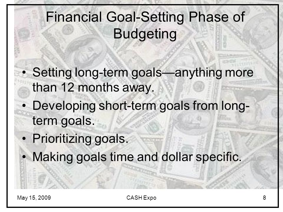 May 15, 2009CASH Expo8 Setting long-term goals—anything more than 12 months away.