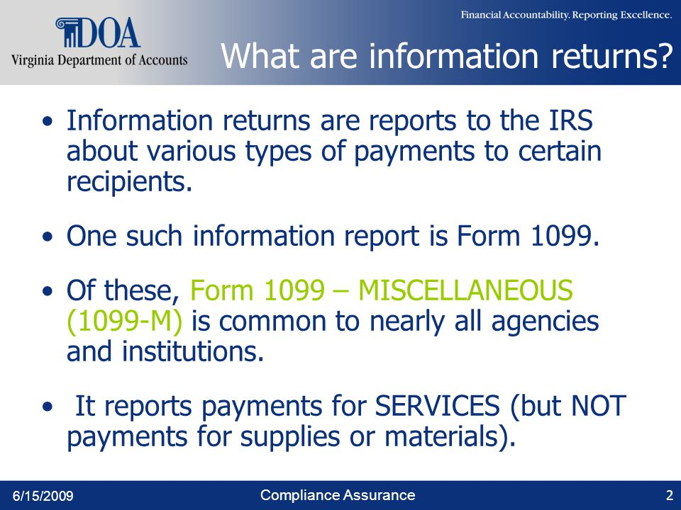 6/15/2009 Compliance Assurance What are information returns? Information returns are reports to the IRS about various types of payments to certain rec