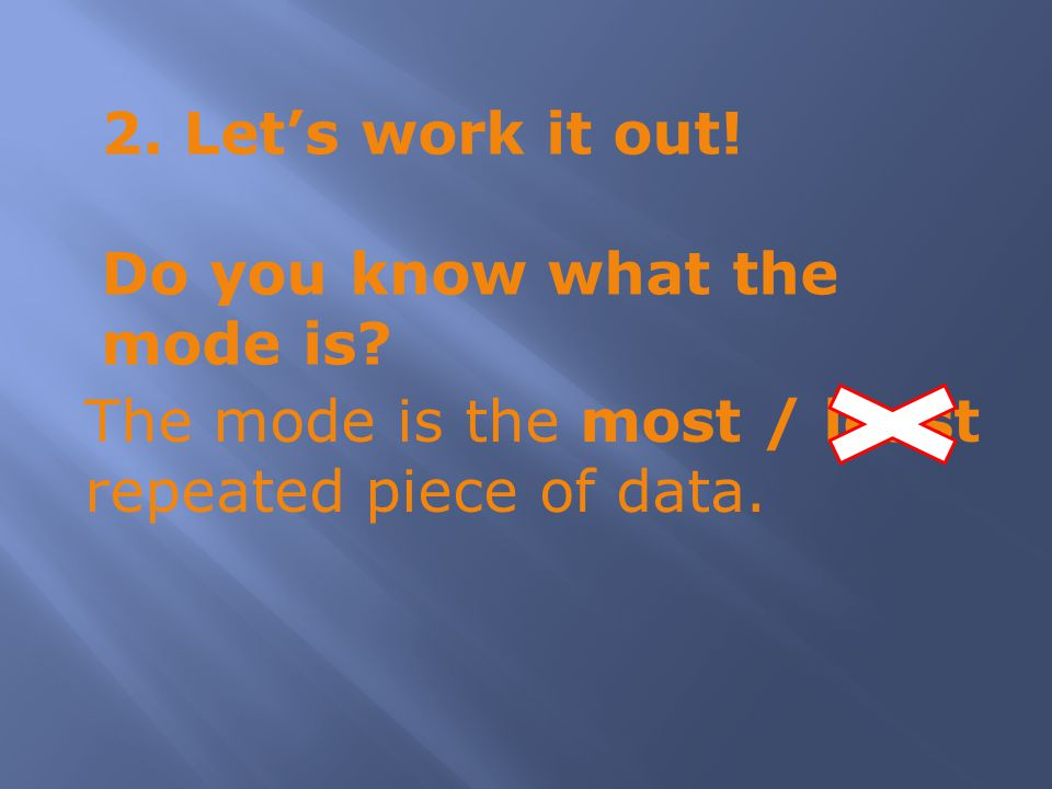 2. Let's work it out. Do you know what the mode is.