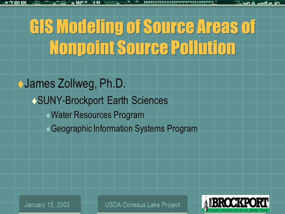 January 15, 2003USDA Conesus Lake Project GIS Modeling of Source Areas of Nonpoint Source Pollution  James Zollweg, Ph.D.