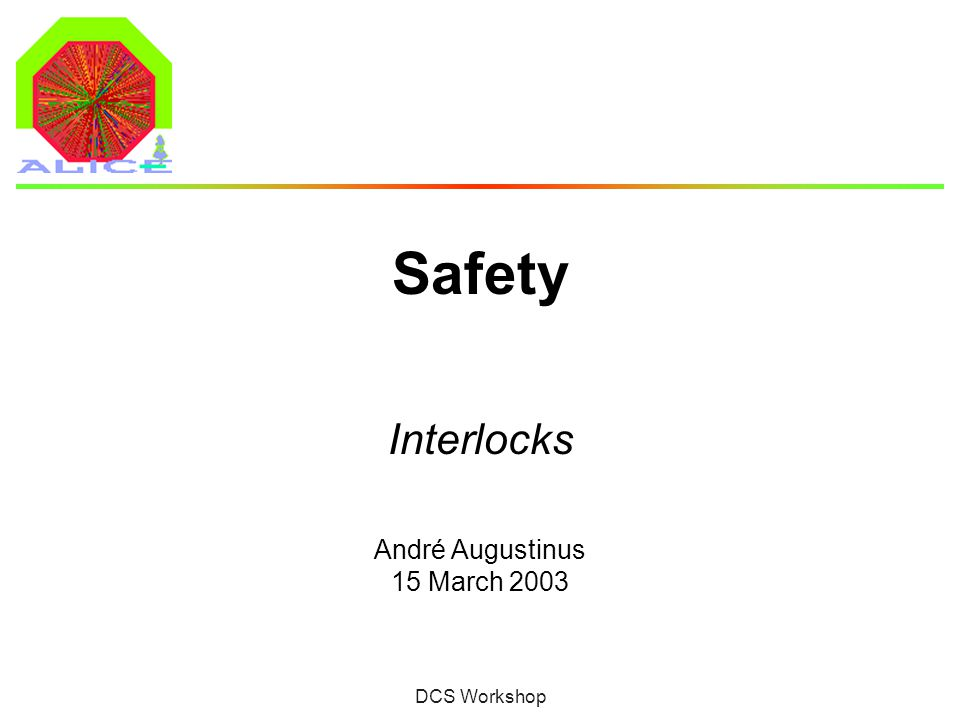 André Augustinus 15 March 2003 DCS Workshop Safety Interlocks
