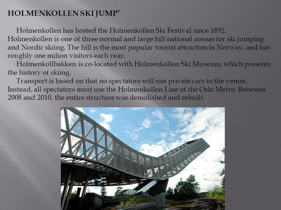 HOLMENKOLLEN SKI JUMP' Holmenkollen has hosted the Holmenkollen Ski Festival since 1892.