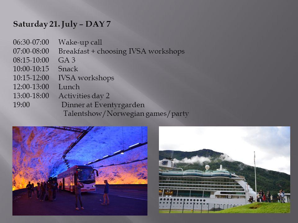 Saturday 21. July – DAY 7 06:30-07:00 Wake-up call 07:00-08:00 Breakfast + choosing IVSA workshops 08:15-10:00 GA 3 10:00-10:15 Snack 10:15-12:00 IVSA