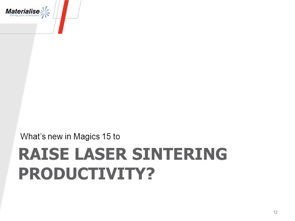 RAISE LASER SINTERING PRODUCTIVITY? What's new in Magics 15 to 12