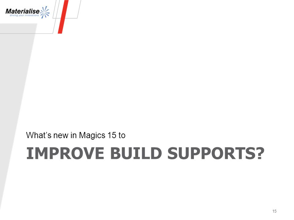 IMPROVE BUILD SUPPORTS What's new in Magics 15 to 15