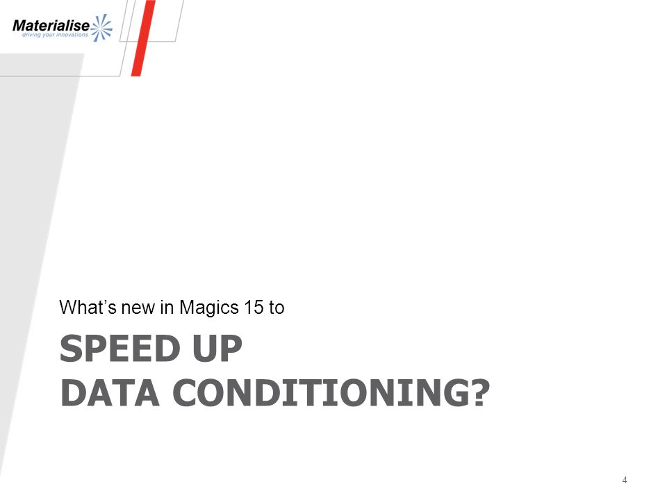 SPEED UP DATA CONDITIONING What's new in Magics 15 to 4