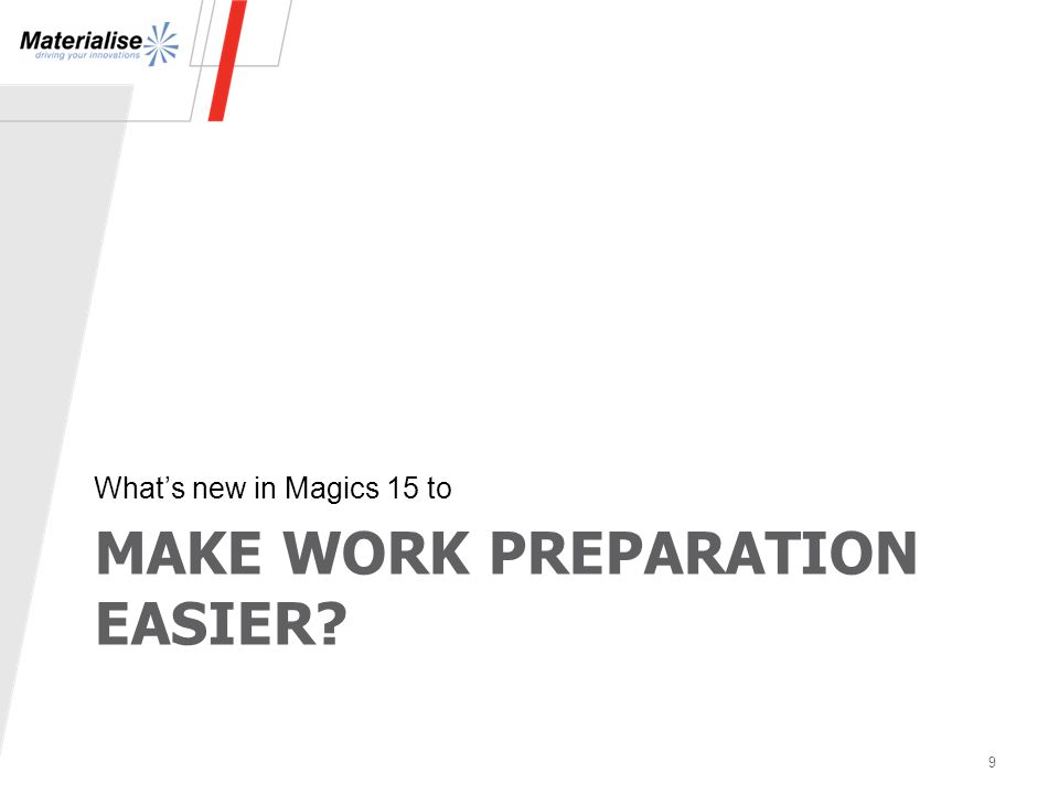 MAKE WORK PREPARATION EASIER? What's new in Magics 15 to 9