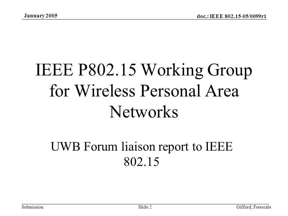 doc.: IEEE 802.15-05/0099r1 Submission January 2005 Gifford, FreescaleSlide 3 Summary Comprised of over 100 companies, the UWB Forum is committed to making Ultra-Wideband technology a reality.