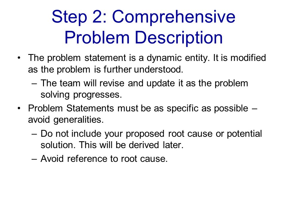 Step 2: Comprehensive Problem Description The problem statement is a dynamic entity. It is modified as the problem is further understood. –The team wi
