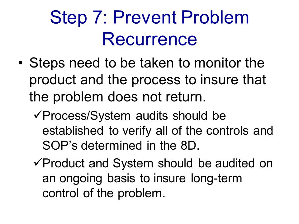 Steps need to be taken to monitor the product and the process to insure that the problem does not return.