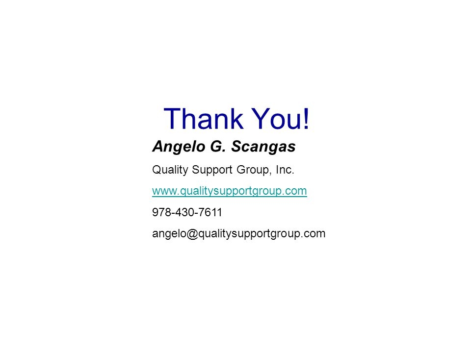 Thank You.Angelo G. Scangas Quality Support Group, Inc.