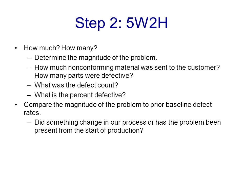 Step 2: 5W2H How much.How many. –Determine the magnitude of the problem.