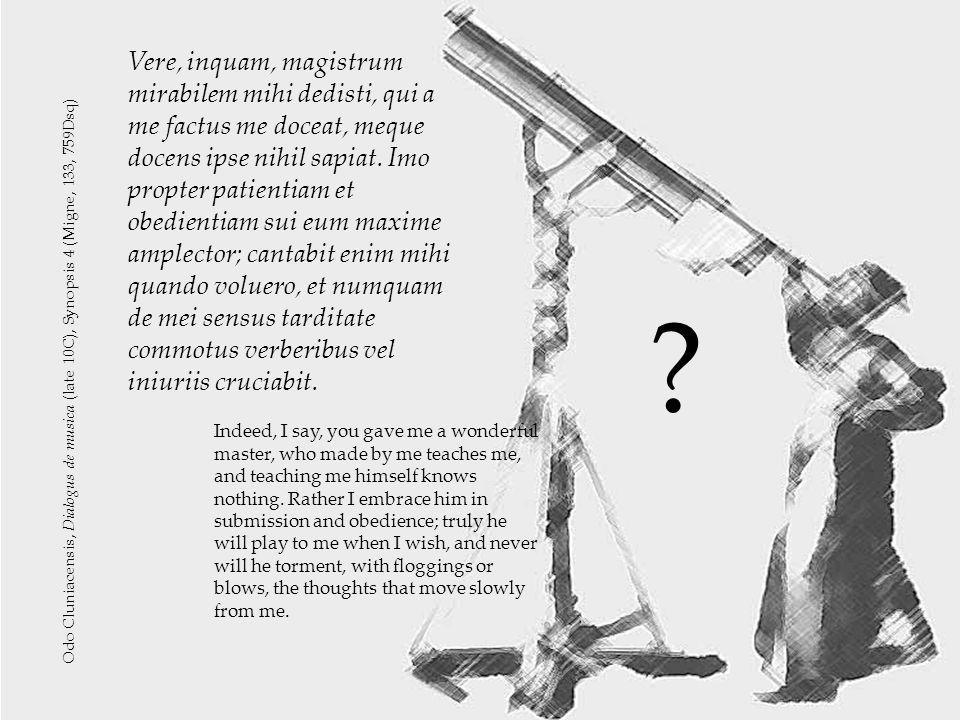 30 Vere, inquam, magistrum mirabilem mihi dedisti, qui a me factus me doceat, meque docens ipse nihil sapiat.