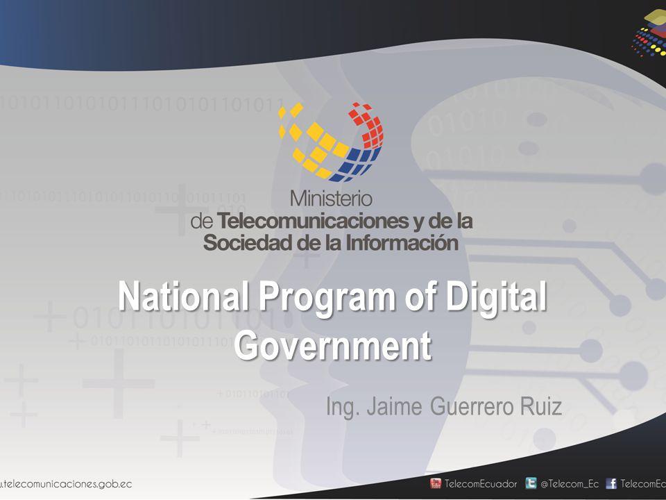 National Program of Digital Government Ing. Jaime Guerrero Ruiz