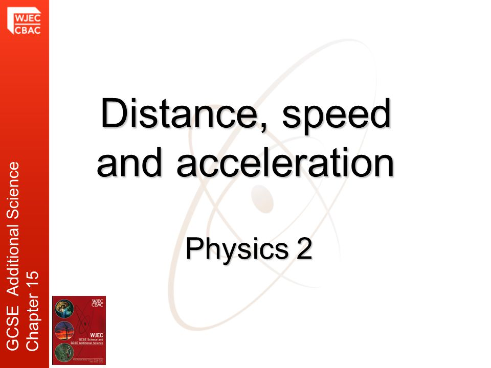 Physics 2 Distance, speed and acceleration GCSE Additional Science Chapter 15