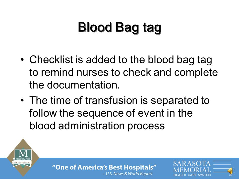 REFORMAT Blood Bag Tag The 15 minutes vital signs will be changed to vital signs after 15-30 mls transfused except for NICU and Pediatrics will be following their specific policy Respiration is also added to the vital signs