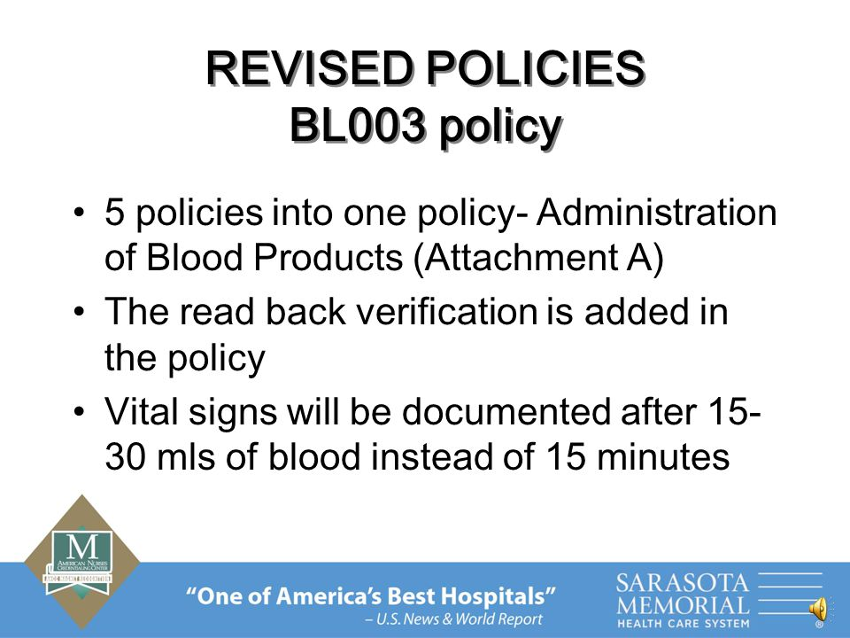 REVISED POLICIES Blood Bank ID Bands The witness for the blood clot draw will be eliminated in the policy due to the initiation of : –Patient ID verification –Blood ID banding –Bar coding