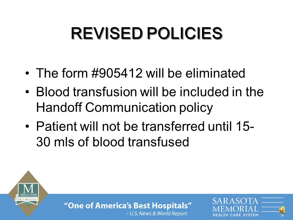 REVISED POLICIES BL003 policy 5 policies into one policy- Administration of Blood Products (Attachment A) The read back verification is added in the policy Vital signs will be documented after 15- 30 mls of blood instead of 15 minutes