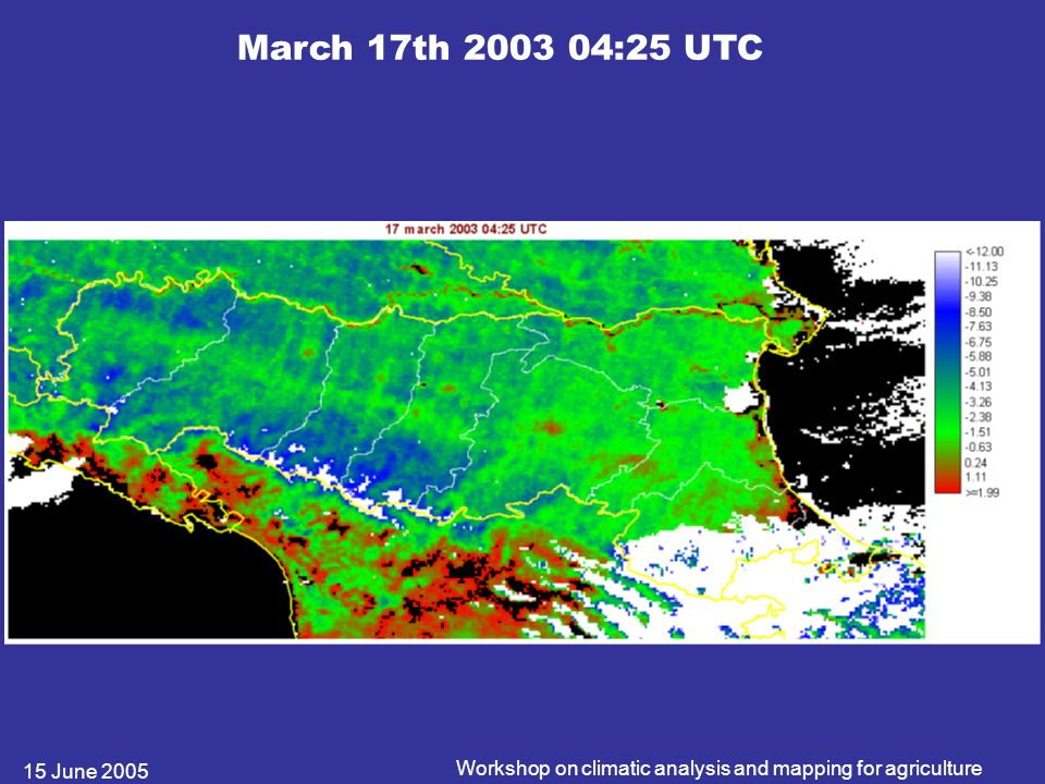 15 June 2005 Workshop on climatic analysis and mapping for agriculture March 17th 2003 04:25 UTC
