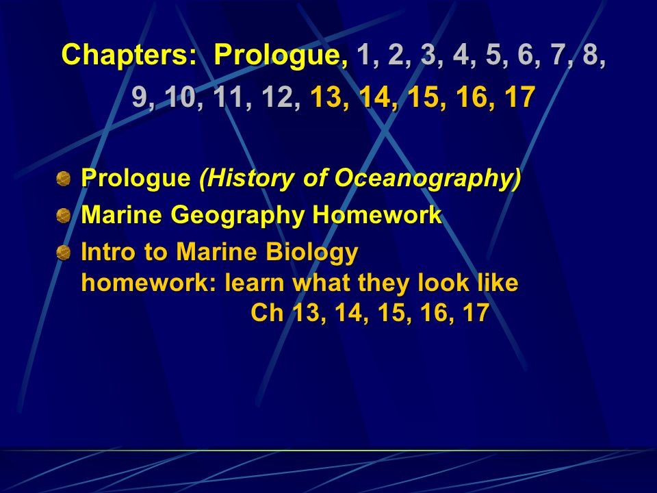 Chapters: Prologue, 1, 2, 3, 4, 5, 6, 7, 8, 9, 10, 11, 12, 13, 14, 15, 16, 17 Prologue (History of Oceanography) Marine Geography Homework Chapters: P