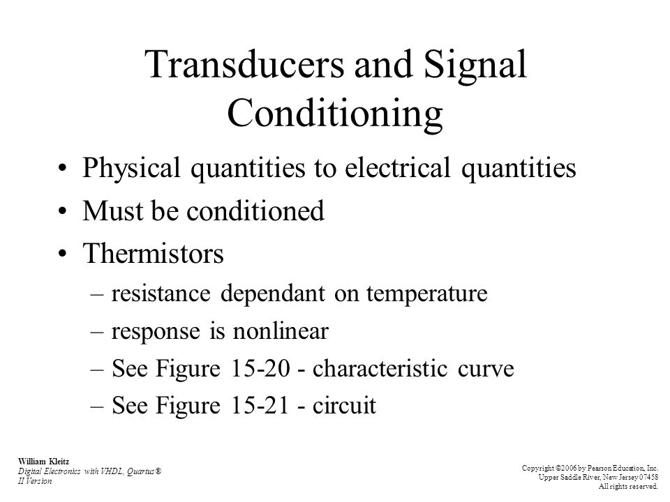 Transducers and Signal Conditioning Physical quantities to electrical quantities Must be conditioned Thermistors –resistance dependant on temperature