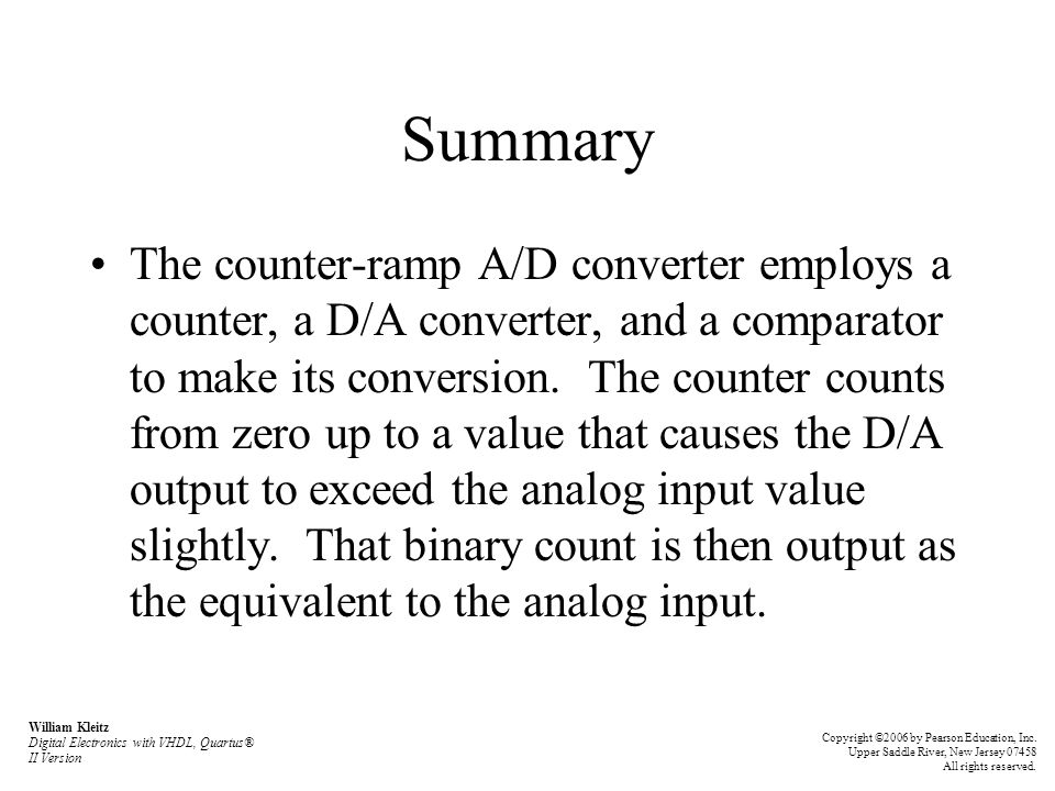 Summary The counter-ramp A/D converter employs a counter, a D/A converter, and a comparator to make its conversion. The counter counts from zero up to