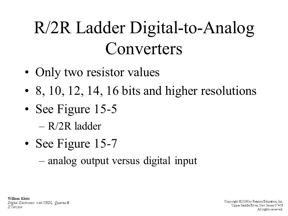 R/2R Ladder Digital-to-Analog Converters Only two resistor values 8, 10, 12, 14, 16 bits and higher resolutions See Figure 15-5 –R/2R ladder See Figur