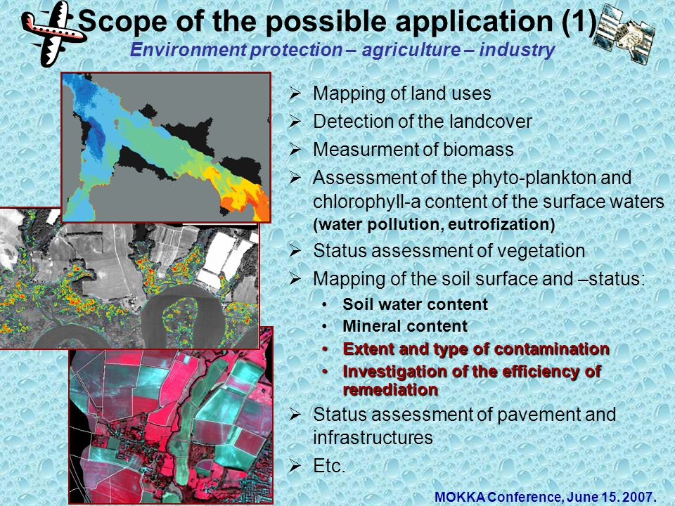  Mapping of land uses  Detection of the landcover  Measurment of biomass  Assessment of the phyto-plankton and chlorophyll-a content of the surfac
